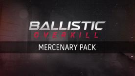 Ballistic Overkill + Mercenary Pack