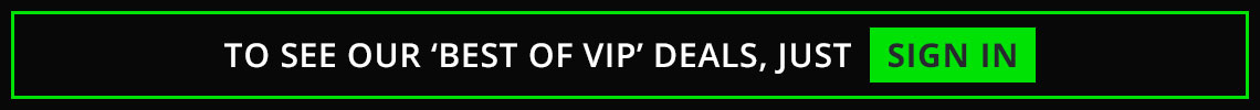 To see our 'Best of VIP' deals, just sign in.