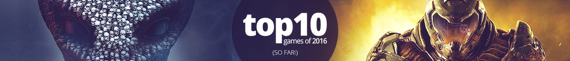 Top 10 Games of 2016 (so far)