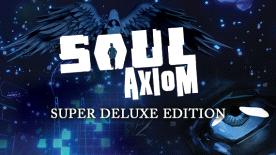 Soul Axiom: Super Deluxe Edition