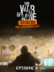 This War of Mine: Stories - The Last Broadcast (ep 2)