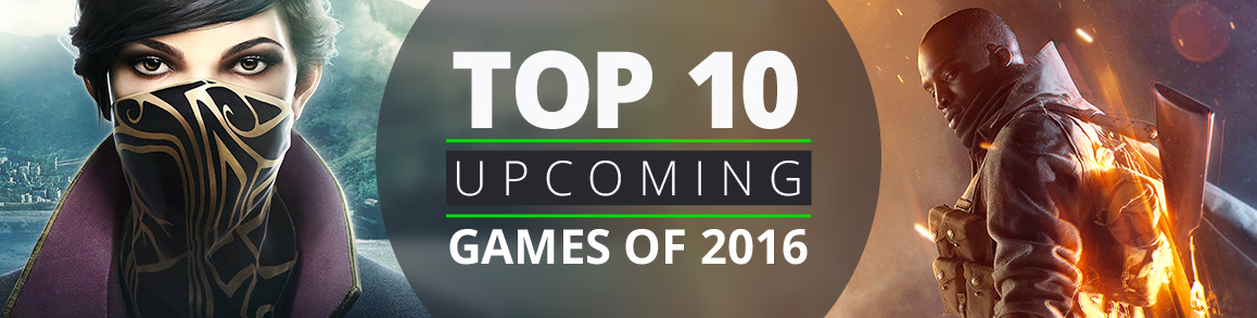 Top 10 Upcoming Games of 2016