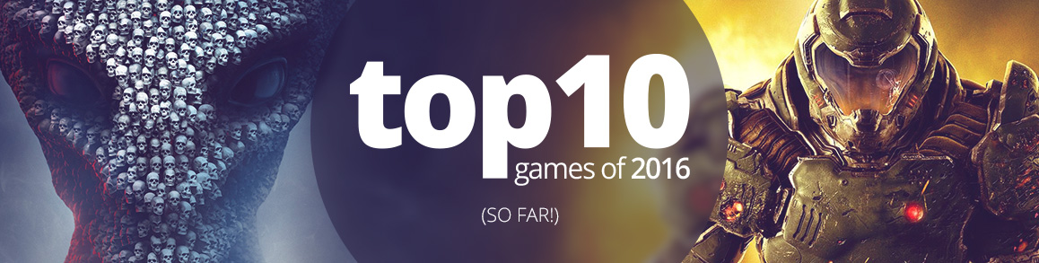 Top 10 Games of 2016 (so far!)