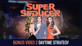 Super Seducer - Bonus Video 2: Daytime Strategy