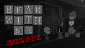 Bear With Me - Episode One and Two