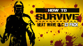 How To Survive - Heat Wave DLC x 3 Pack