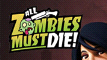 All Zombies Must Die