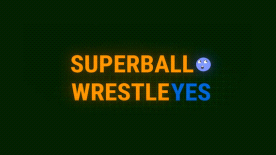 SUPER BALL WRESTLE YES